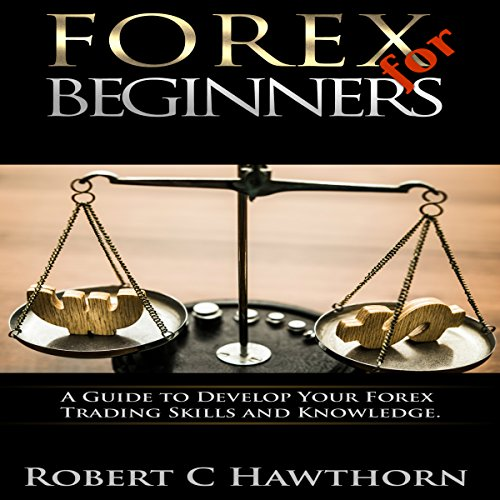 Forex for Beginners: A Guide to Develop Your Forex Trading Skills and Knowledge audiobook cover art