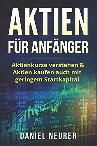Aktien für Anfänger: Aktienkurse verstehen & Aktien kaufen auch mit geringem Startkapital