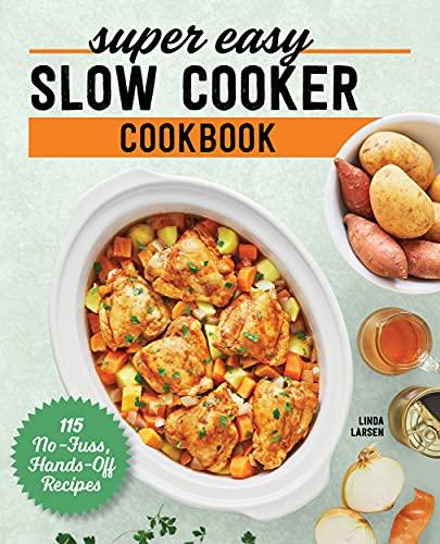 Super Easy Slow Cooker Cookbook: 115 No-Fuss, Hands-Off Recipes