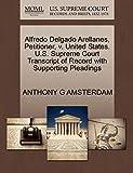Alfredo Delgado Arellanes, Petitioner, v. United States. U.S. Supreme Court Transcript of Record with Supporting Pleadings