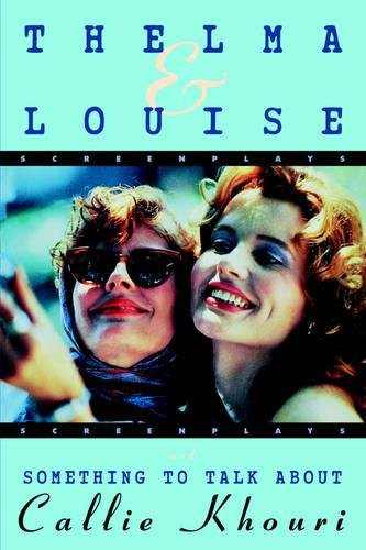 Thelma and Louise and Something to Talk About (Screenplays)