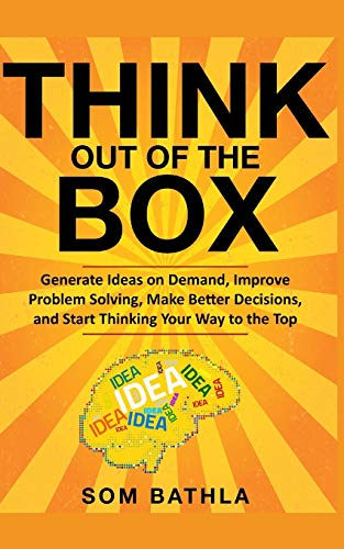 Think Out of The Box: Generate Ideas on Demand, Improve Problem Solving, Make Better Decisions, and Start Thinking Your Way to the Top (Power-Up Your Brain, Band 2)