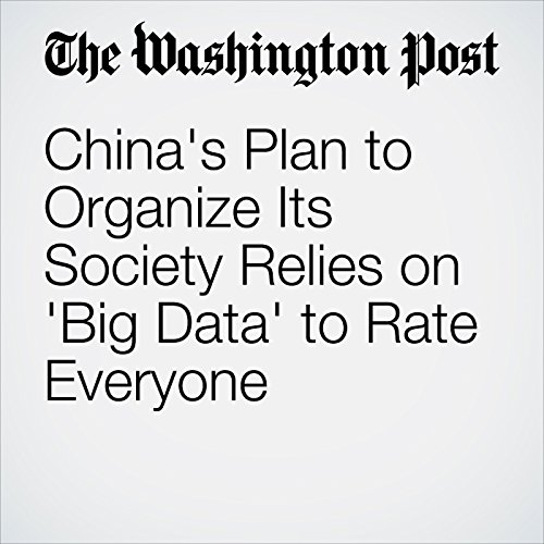 China's Plan to Organize Its Society Relies on 'Big Data' to Rate Everyone audiobook cover art