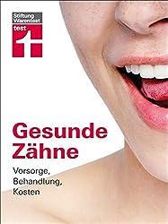 Gesunde Zähne: Vorsorge, Behandlung, Kosten
