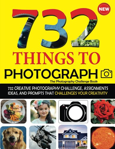 732 Things To Photograph - The Photography Challenge Book: 732 Creative Photography Assignments, Exercises, Idea, Projects & Photo Prompts. With ... Fashion Experimental Landscape & Much More!