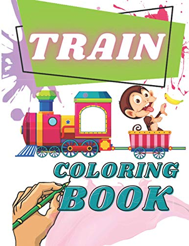 Train Coloring Book: More Than 70 Unique Pages of Trains Drawn in Various Styles. For Kids and Toddlers Ages 2-4, Ages 4-8. Inside You Will Find Big Vehicles with Huge Engines & All Things Railroad.