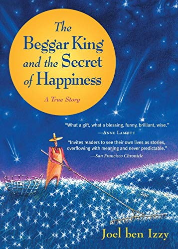 The Beggar King and the Secret of Happiness: A True Story
