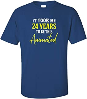 My Family Tee It Took Me 24 Years to Be This Animated Funny Old Birthday - Unisex T-Shirt