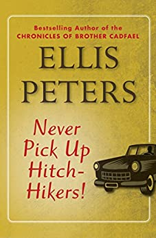 Never Pick Up Hitch-Hikers! by [Ellis Peters]
