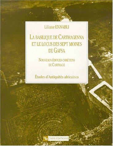 La basilique de Carthagenna et le locus des sept moines de Gafsa. : Nouveaux édifices chrétiens de Carthage (Etudes d'Antiquités africaines)
