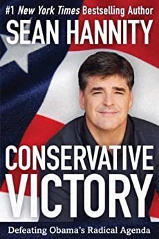 Conservative Victory: Defeating Obama's Radical Agenda by [Sean Hannity]