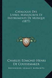 Catalogue Des Livres, Manuscrits Et Instruments de Musique (1877)
