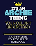 It's An Archie Thing You Wouldn't Understand Large (8.5x11) College Ruled Notebook: A cute book to write in for any book lovers, doodle writers and budding authors!