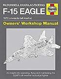 McDonnell Douglas/Boeing F-15 Eagle Manual: 1972 onwards (all marks) (Haynes Owners Workshop Manual)