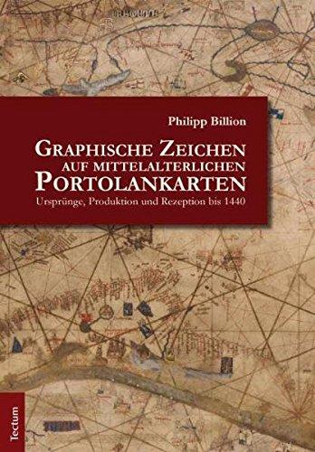 Graphische Zeichen auf mittelalterlichen Portolankarten: Ursprünge, Produktion und Rezeption bis 1440