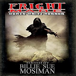 Fright Mare     Women Write Horror              By:                                                                                                                                 Billie Sue Mosiman                               Narrated by:                                                                                                                                 Jethro Arola                      Length: 10 hrs and 21 mins     14 ratings     Overall 3.7