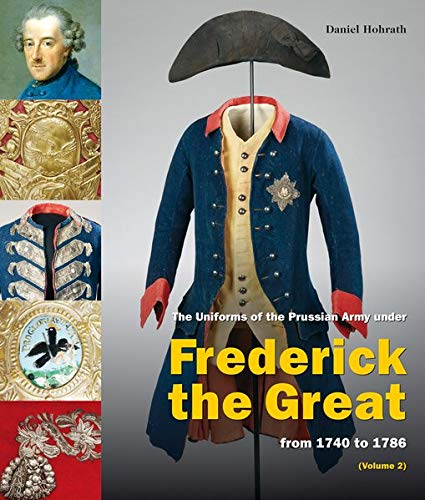 Frederick the Great: The Uniforms of the Prussian Army under Frederick the Great 1740 to 1786