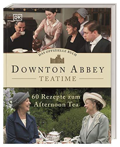 Das offizielle Buch. Downton Abbey Teatime: 60 Rezepte zum Afternoon Tea