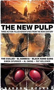 The New Pulp: Three Action-Filled Adventures From The New Century by [Simon Spurrier, Al Ewing, Pat Kelleher]