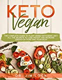KETO VEGAN The Complete Guide to Plant-Based Ketogenic Diet: all the secrets to lose weight and increase energy by purifying your body