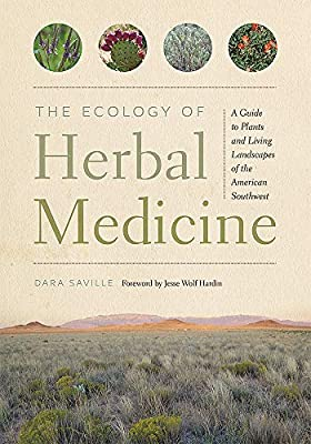 The Ecology of Herbal Medicine: A Guide to Plants and Living Landscapes of the American Southwest from University of New Mexico Press