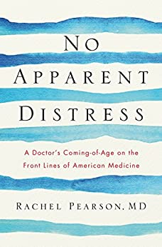 [Rachel Pearson]のNo Apparent Distress: A Doctor's Coming of Age on the Front Lines of American Medicine (English Edition)
