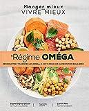 Le régime Oméga - Reconnaître et associer les oméga - 3,6,9 pour une alimentation équilibrée