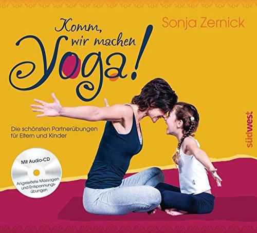 Komm, wir machen Yoga!: Die schönsten Partnerübungen für Eltern und Kinder. Mit CD