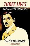 Three Lives: A Biography of Stefan Zweig by Oliver Matuschek (2013-09-10)