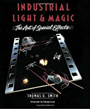 Industrial Light & Magic: The Art of Special Effects by Thomas G. Smith (1987-10-12)