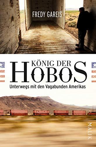 König der Hobos: Unterwegs mit den Vagabunden Amerikas