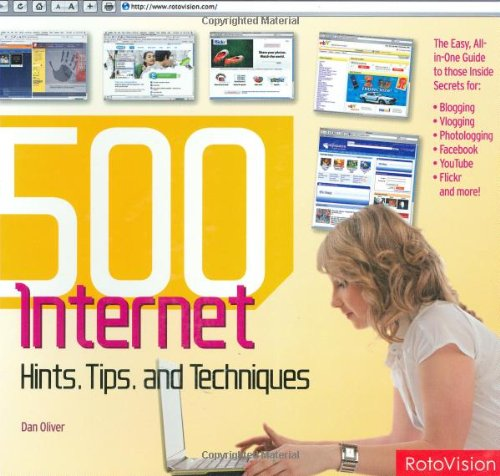 500 Digital Hints, Tips, Techniques for Every Internet User: All-in-One Guide to Those Inside Secrets for Blogging, Vlogging, Photologging, MySpace. eBay, Google, and More! (500 (RotoVision))