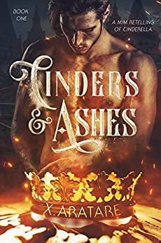 Cinders & Ashes Book 1: A Gay Retelling of Cinderella by [X. Aratare]