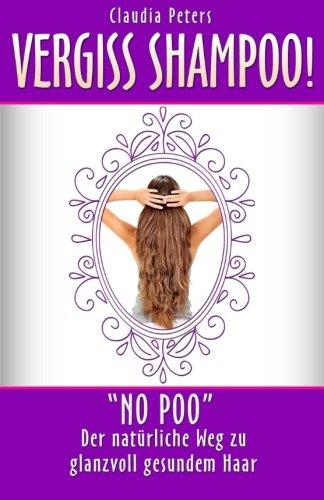 Vergiss Shampoo!: No Poo - der natürliche Weg zu glanzvoll gesundem Haar
