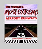 The World's Most Extreme Airport Runways. (English Edition)