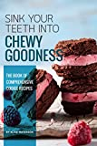 Sink Your Teeth into Chewy Goodness: The Book of Comprehensive Cookie Recipes (English Edition)