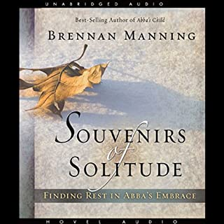 Souvenirs of Solitude     Finding Rest in Abba's Embrace              By:                                                                                                                                 Brennan Manning                               Narrated by:                                                                                                                                 Arthur Morey                      Length: 3 hrs and 50 mins     28 ratings     Overall 4.5