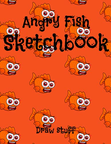 Angry Fish Drawing sketchbook 8.5x11, blank pages for pencil sketches, drawing, painting, doodles, designs for Adults, Students, Teens and Kids: 100 pages includes a last page bonus