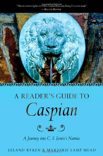 A Reader's Guide to Caspian: A Journey into C. S. Lewis's Narnia (English Edition) von [Leland Ryken, Marjorie Lamp Mead]