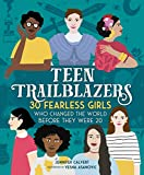 Product Image of the Teen Trailblazers: 30 Fearless Girls Who Changed the World Before They Were 20