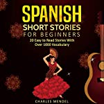 Spanish Short Stories: 20 Easy to Read Short Stories with over 1000 Vocabulary (Volumes I and II)                   By:                                                                                                                                 Charles Mendel                               Narrated by:                                                                                                                                 Noelia Gouty                      Length: 6 hrs and 37 mins     5 ratings     Overall 5.0