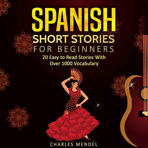 Spanish Short Stories: 20 Easy to Read Short Stories with over 1000 Vocabulary (Volumes I and II) Audiobook By Charles Mendel cover art
