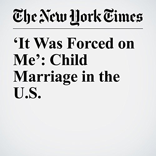 'It Was Forced on Me': Child Marriage in the U.S. copertina