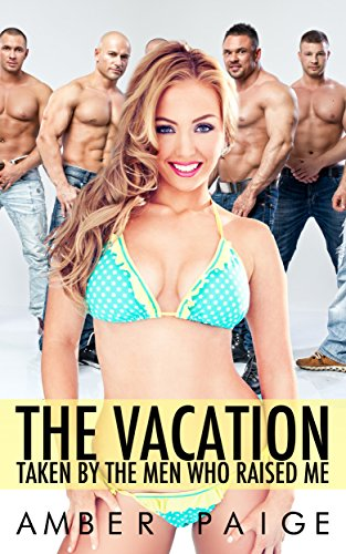 The Vacation: Taken By The Men Who Raised Me (English Edition)