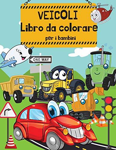 Veicoli libro da colorare per i bambini: Libro da colorare Cars per bambini e ragazzi - libri di attività per bambini in età prescolare. Camion, aerei ... |Per ragazzi e ragazze di 2-4 anni; 4-8 anni