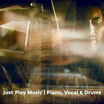 Just Play Music: Piano, Vocal & Drums