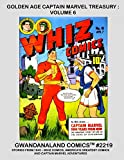 Golden Age Captain Marvel Treasury: Volume 6: Gwandanaland Comics #2219 - - More Exciting Stories of Earth's Mightiest Mortal - The Best Quality Reprint