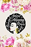 Smart Beautiful Amazing Brave Kind: Black Woman African American Notebook - Inspirational Journal for Melanin Women, Gift for African American Female ... Motivational Notebook For Black Queen Magic