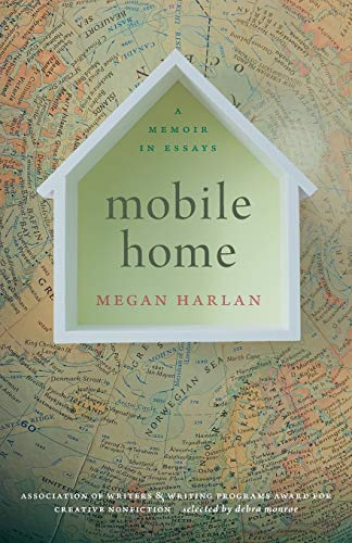 Compare Textbook Prices for Mobile Home: A Memoir in Essays Association of Writers and Writing Programs Award for Creative Nonfiction Ser  ISBN 9780820357928 by Harlan, Megan