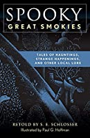 Spooky Great Smokies: Tales of Hauntings, Strange Happenings, and Other Local Lore